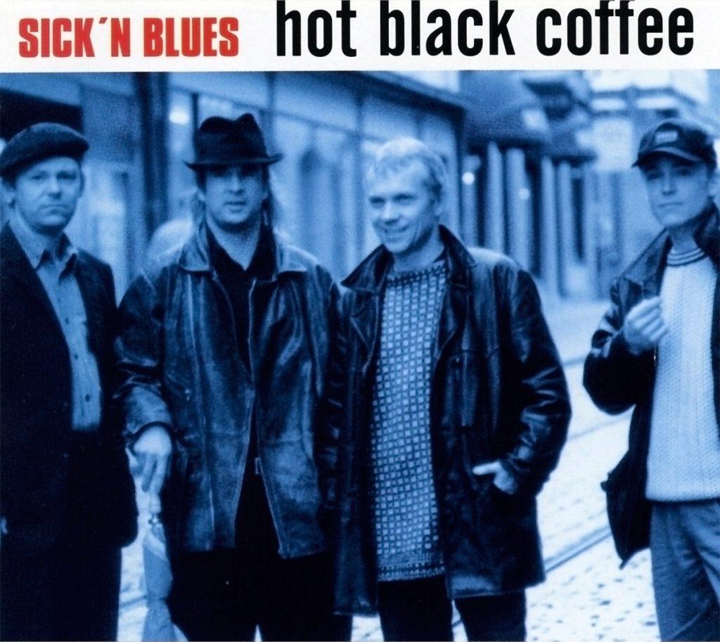 Sick'n Blues - Hot black coffee
